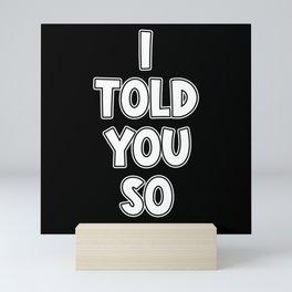 I Told You Smart Ass Saying Mini Art Print