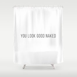 You Look Good Naked (White) Shower Curtain
