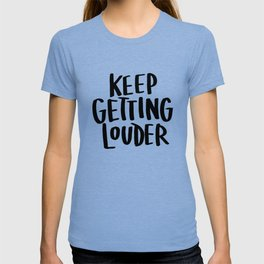 Keep Getting Louder T-shirt