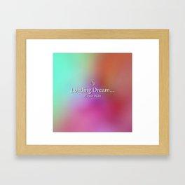 Loading Dream please wait Framed Art Print