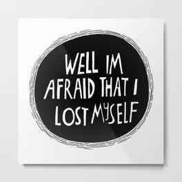 well i'm afraid that i... Metal Print