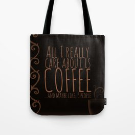"""""""All I care about is Coffee......and maybe like three people."""" - Dark Tote Bag"""