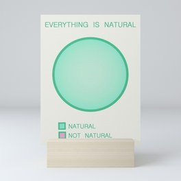 Everything is Natural Mini Art Print