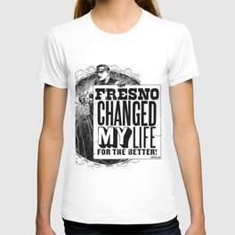 Fresno Changed My Life For The Better T-shirt