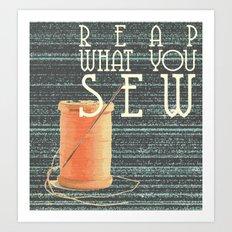 reap what you sew Art Print