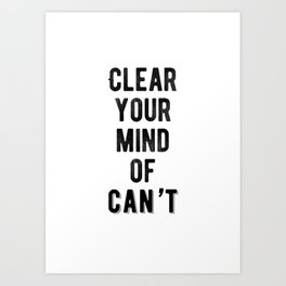 Inspirational - Clear Your Mind Of Can't Art Print