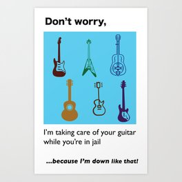 Jail Mail: Don't worry, I'm taking care of your guitar...because I'm down like that! Art Print