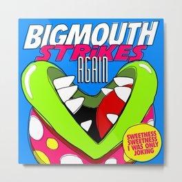 Bigmouth Strikes Again Metal Print