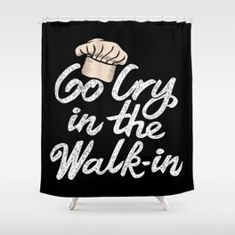 Go Cry in the Walk-In. - Gift Shower Curtain