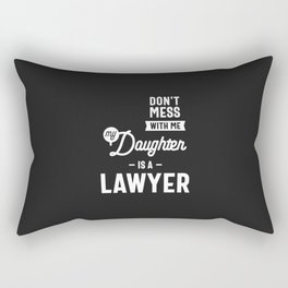 Don't Mess With Me My Daughter Is A Lawyer Rectangular Pillow