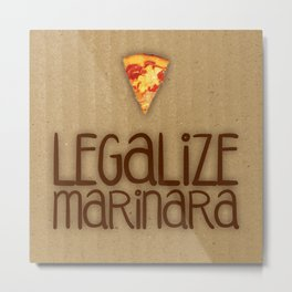 Legalize Marinara Metal Print