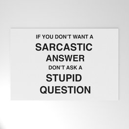 if you don't want a sarcastic answer don't ask a stupid question Welcome Mat
