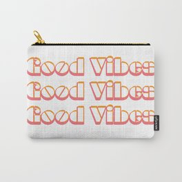 Good Vibes Good Vibes Good Vibes Carry-All Pouch