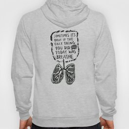 Sometimes It's Okay if the Only Thing You Did Today Was Breathe Hoody