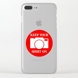 Camera Keep Your Shirt On Clear iPhone Case