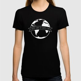 Every Day is Earth Day - white T-shirt