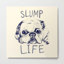 Slump Life Metal Print