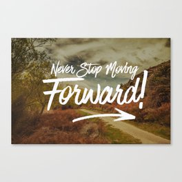 Never Stop Moving Forward Canvas Print