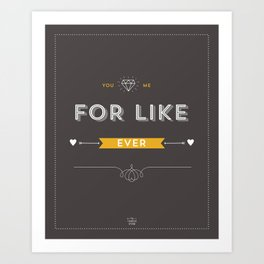 For Like Ever Art Print