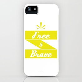 """Free and Brave"" tee design. Cool and attractive gift perfect for your family and friends!  iPhone Case"