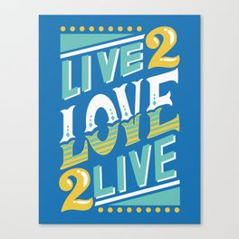 Live to Love, Love to Live Canvas Print