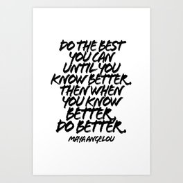 Do the Best You Can Until You Know Better. Then When You Know Better Do Better. -Maya Angelou Quote Grunge Caps Art Print