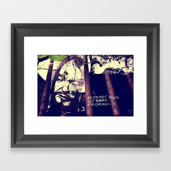 No, I'm not Jesus. But thanks for checking. Framed Art Print