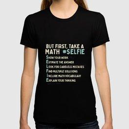 But First Take A Math Selfie For Math Teacher T-shirt