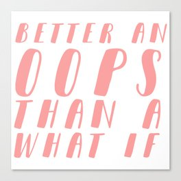 Better an OOPS than an What If Canvas Print