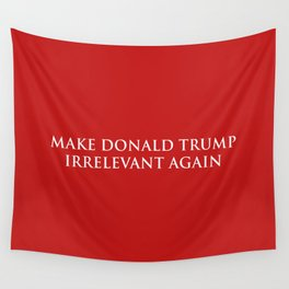 Make Donald Trump Irrelevant Again Wall Tapestry