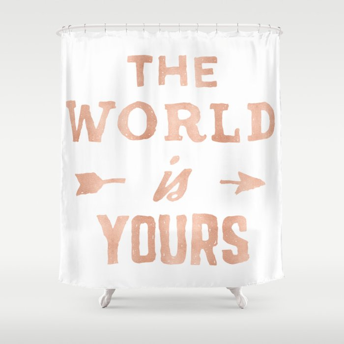 9c378f49 The World is Yours Pink Rose Gold Quote Shower Curtain by ...