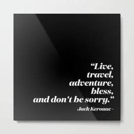 Live, travel, adventure, bless, and don't be sorry. Metal Print