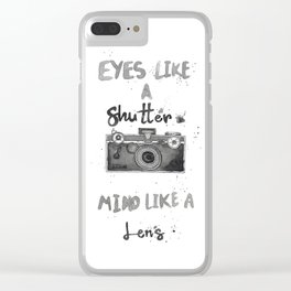 Eyes Like A Shutter. Mind Like A Lense Clear iPhone Case