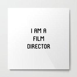 I Am A Film Director Metal Print