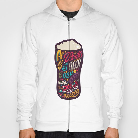 A pint of beer a day. Keeps the doctor away. Hoody