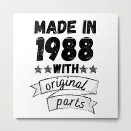 made in 1988 with original parts, Metal Print