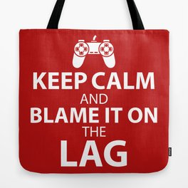 Keep Calm And Blame It On The Lag - Funny Gaming Quote Gift Tote Bag