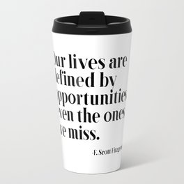 Our lives are defined by opportunities Travel Mug