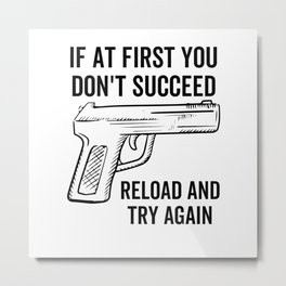 If At First You Don't Succeed Reload And Try Again Metal Print