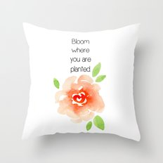 Bloom where you are planted - Gifts for the gardener Throw Pillow