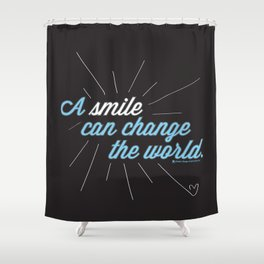A Smile Can Change The World Shower Curtain
