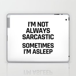 I'm Not Always Sarcastic Sometimes I'm Asleep Laptop & iPad Skin