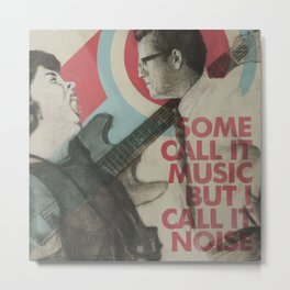 Some call it music but I call it noise Metal Print