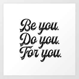 Be you. Do you.For you. Art Print