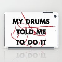 drums iPad Cases featuring My drums told me to do it by Black Oak ATX