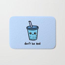 Don't Be Sad Bath Mat