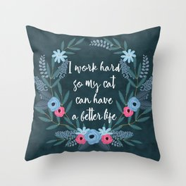 I work hard so my cat can have a better life Throw Pillow