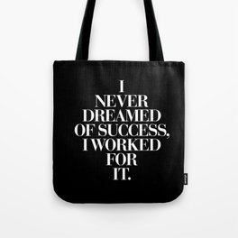 I Never Dreamed Of Success I Worked For It contemporary minimalism typography design home wall decor Tote Bag