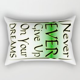 Never Ever Give Up On Your Dreams Rectangular Pillow