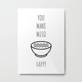 You make miso happy Metal Print